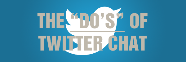 "The ""Do's"" Of Participating In Twitter Chats"